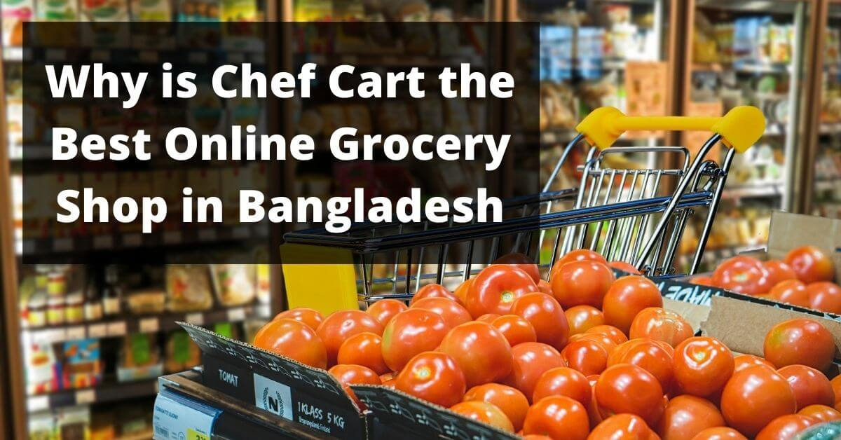 Why chef cart is the best online grocery shop in Bangladesh